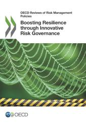 OECD Reviews of Risk Management Policies Boosting Resilience through Innovative Risk Governance