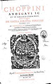 Renati Choppini ... De sacra politia forensi libri 3. Ad Henricum 3. Galliarum & Poloniae regem. Cum indice verborum, rerumque locupletissimo