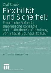 Flexibilität und Sicherheit: Empirische Befunde, theoretische Konzepte und institutionelle Gestaltung von Beschäftigungsstabilität
