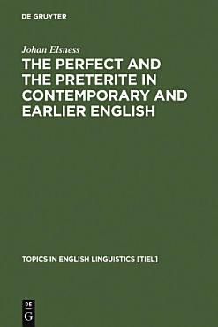 The Perfect and the Preterite in Contemporary and Earlier English PDF