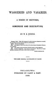 Waggeries and Vagaries: A Series of Sketches, Humorous and Descriptive