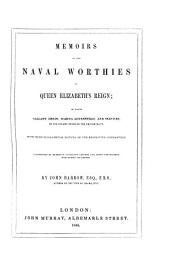 Memoirs of the Naval Worthies of Queen Elizabeth's Reign: Of Their Gallant Deeds, Daring Adventures, and Services, in the Infant State of the British Navy