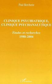 Clinique psychiatrique, clinique psychanalytique: Etudes et recherches - 1980-2004