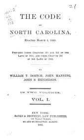The Code of North Carolina: Enacted March 2, 1883; Prepared Under Chapters 145 and 315 of the Laws of 1881, and Under Chapter 191 of the Laws of 1883, Volume 1