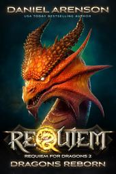 Dragons Reborn: Requiem for Dragons, Book 2