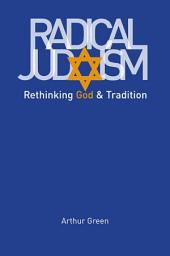 Radical Judaism: Rethinking God and Tradition