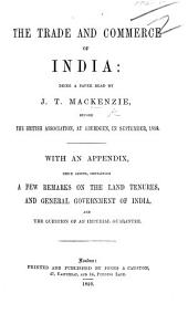The Trade and Commerce of India ... With an Appendix, ... Containing a Few Remarks on the Land Tenures, and General Government of India, Etc