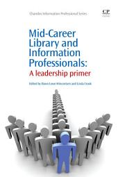 Mid-Career Library and Information Professionals: A Leadership Primer