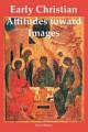 Early Christian Attitudes Toward Images