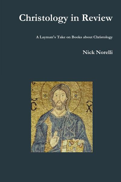 Christology in Review  A Layman s Take on Books about Christology