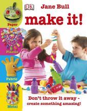 Make It!: Don't Throw it Away! Create Something Amazing!