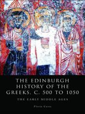 Edinburgh History of the Greeks  c  500 to 1050  The Early Middle Ages PDF