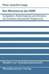 Der Ministerrat der DDR: Aufgaben, Arbeitsweise und Struktur der anderen deutschen Regierung