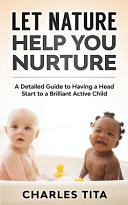 Let Nature Help You Nurture: A Detailed Guide to Having a Head Start to a Brilliant Active Child