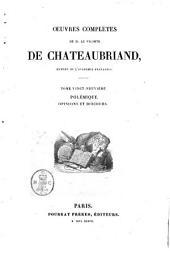 Œuvres complètes de m. le vicomte De Chateaubriand, membre de l'Académie françoise: Polémique opinions et discours, Volume29,Numéro161021