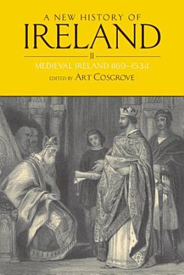 A New History of Ireland  Volume II   Medieval Ireland 1169 1534 PDF