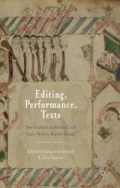 Editing, Performance, Texts: New Practices in Medieval and Early Modern English Drama