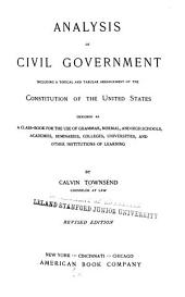 Analysis of Civil Government: Including a Topical & Tabular Arrangement of the Constitution of the United States ...