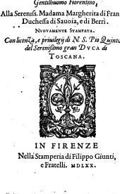 La Avarchide del S. Luigi Alamanni, gentihuomo Fiorentino, alla Sereniss. Madama Margherita di Francia Duchessa di Sauoia, e di. Berrì..