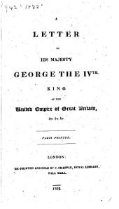 A Letter to His Majesty George the IVth, King of the United Empire of Great Britain,&c.&c.&c