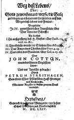 Weg dess Lebens ... vorgestellet ... von John Cotton ... und ins Teutsche gebracht, durch Petrum Streithagen .. Mit einem Register in diesem zweyten Truck vermehrt