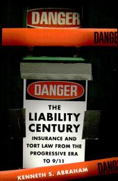 The Liability Century: Insurance and Tort Law from the Progressive Era To 9/11