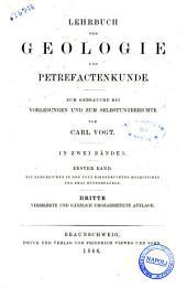 Lehrbuch der Geologie und Petrefactenkunde zum Gebrauche bei Vorlesungen und zum Selbstunterrichte von Carl Vogt: Band 1
