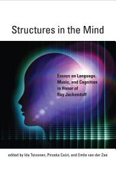 Structures in the Mind: Essays on Language, Music, and Cognition in Honor of Ray Jackendoff