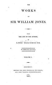 The Works of Sir William Jones: With the Life of the Author, Volume 1