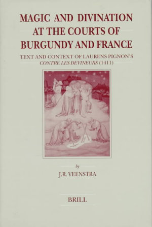 Magic and Divination at the Courts of Burgundy and France PDF