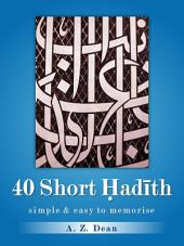 40 Short Hadith: A Collection of Hadith for Easy Memorisation