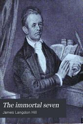 The immortal seven: Judson and his associates, Dr. and Mrs. Adoniram Judson, Samuel Newell, Harriet Newell, Gordon Hall, Samuel Nott, Luther Rice