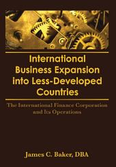 International Business Expansion Into Less-Developed Countries: The International Finance Corporation and Its Operations