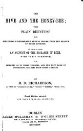 The Hive and the Honey-bee: With Plain Directions for Obtaining a Considerable Annual Income from this Branch of Rural Economy. To which is Added, an Account of the Diseases of Bees, with Their Remedies; Also, Remarks as to Their Enemies, and the Best Mode of Protecting the Bees from Their Attacks