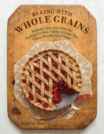 [PDF] Valerie Baer - Baking with Whole Grains: Recipes, Tips, and ...