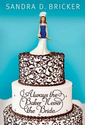 Always The Baker Never The Bride Book PDF