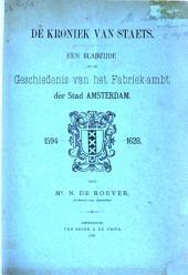De kroniek van Staets: een bladzijde uit de geschiedenis van het fabriek-ambt der stad Amsterdam, 1594-1628, Volume 1