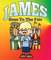 James Goes To The Fair: Children's Books and Bedtime Stories For Kids Ages 3-8 for Good Morals