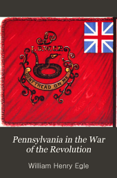 Pennsylvania in the War of the Revolution: Associated Battalions and Militia, 1775-1783