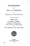 Constitution of the State of California and Summary of Amendments to which are Appended Magna Carta, Declaration of Rights, Declaration of Independence, the Articles of Confederation and the Constitution of the United States