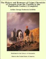 The History and Romance of Crime  Chronicles of Newgate from the Twelfth to the Eighteenth Century  Complete  PDF