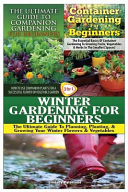 The Ultimate Guide to Companion Gardening for Beginners and Container Gardening for Beginners and Winter Gardening for Beginners