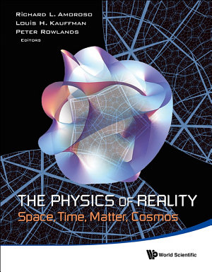 Physics Of Reality  The  Space  Time  Matter  Cosmos   Proceedings Of The 8th Symposium Honoring Mathematical Physicist Jean pierre Vigier