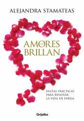 Amores que brillan: Pautas prácticas para renovar la vida en pareja