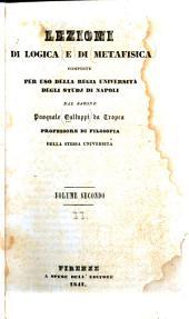 Lezioni di logica e metafisica composte per uso della Regia universita degli studj di Napoli: Volume 2
