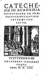 Catechesis in Academia Rostochiana ex praelectionibus Davidis Chytraei collecta