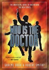 Who is the Doctor: The Unofficial Guide to Doctor Who, the New Series