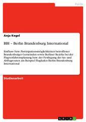 BBI – Berlin Brandenburg International: Einfluss- bzw. Partizipationsmöglichkeiten betroffener Brandenburger Gemeinden sowie Berliner Bezirke bei der Flugverfahrensplanung bzw. der Festlegung der An- und Abflugrouten am Beispiel Flughafen Berlin Brandenburg International