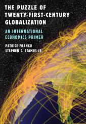 The Puzzle of Twenty-First-Century Globalization: An International Economics Primer