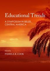 Educational Trends: A Symposium in Belize, Central America